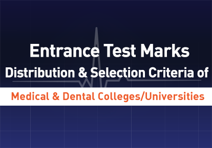 Selection Criteria & Marks Distribution of Medical & Dental Colleges / Universities Entrance Test