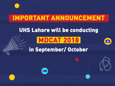 Important Announcement – UHS Lahore conducting MDCAT 2018 in September/ October.