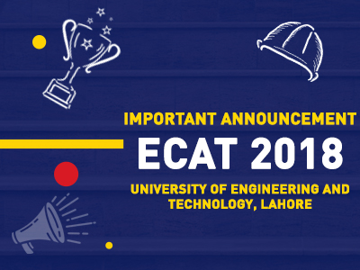 Important Announcement – ECAT 2018 (University Of Engineering And Technology, Lahore)