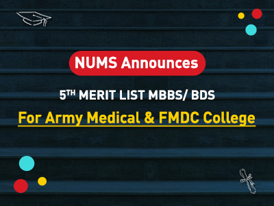 NUMS Announces 5th Merit List for Army Medical & FMDC College