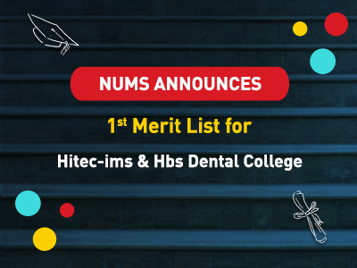 NUMS 1ST MERIT LIST OF HITEC-IMS & HBS DENTAL COLLEGE
